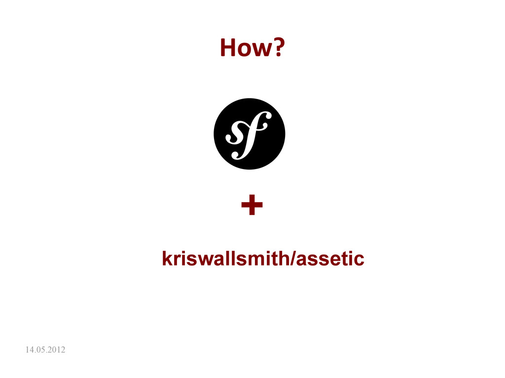 14.05.2012 How? + kriswallsmith/assetic