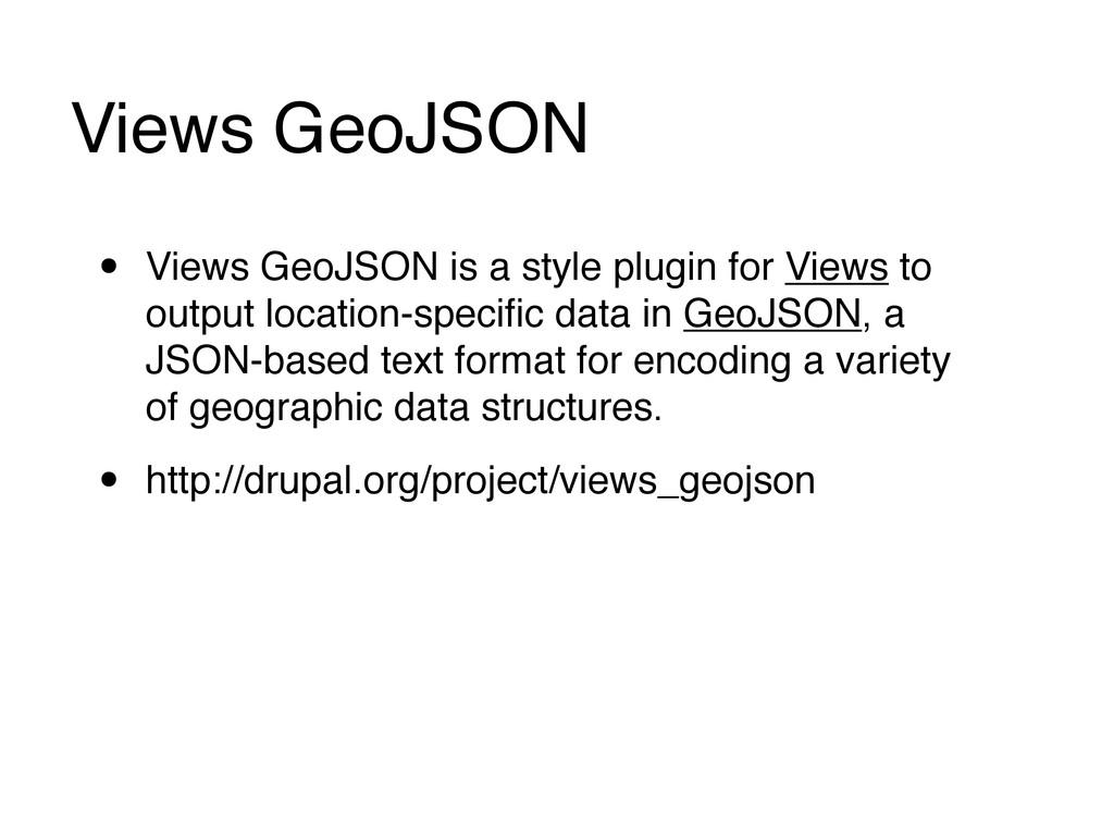 Views GeoJSON • Views GeoJSON is a style plugin...