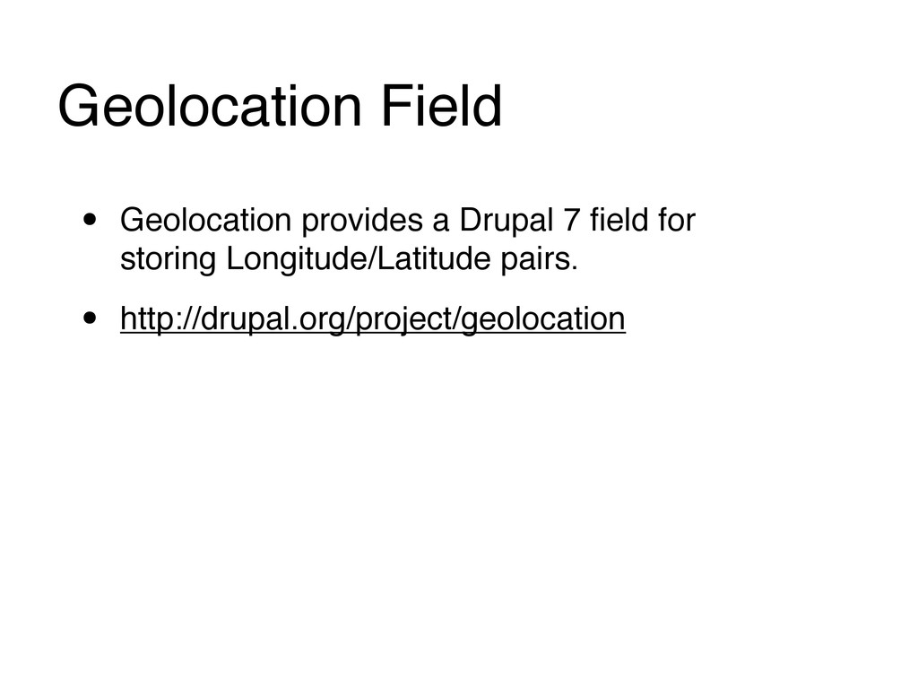 Geolocation Field • Geolocation provides a Drup...