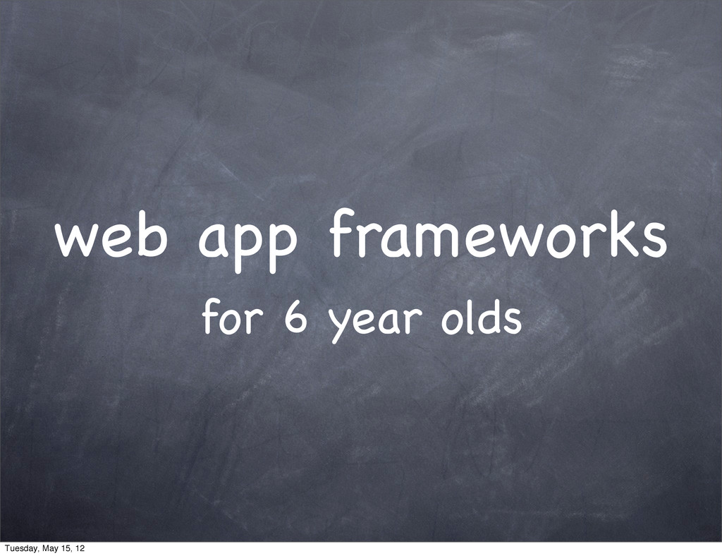 web app frameworks for 6 year olds Tuesday, May...