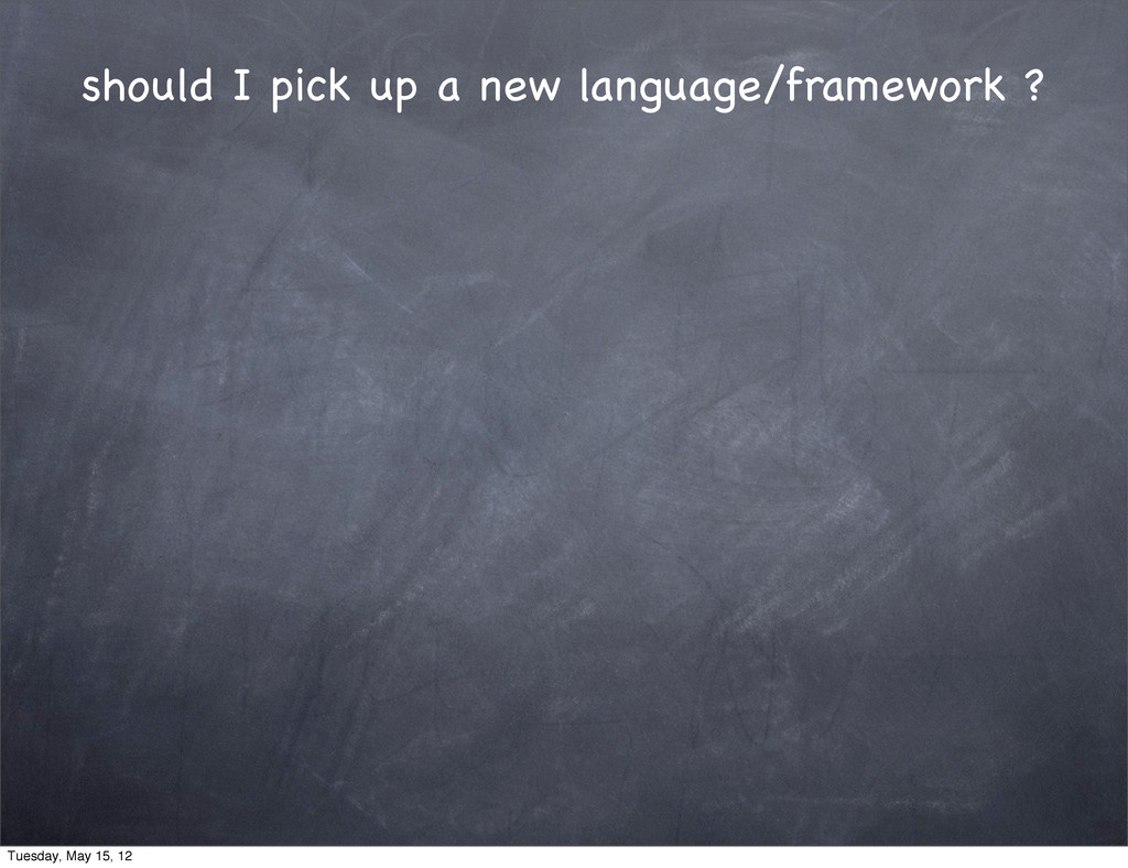 should I pick up a new language/framework ? Tue...