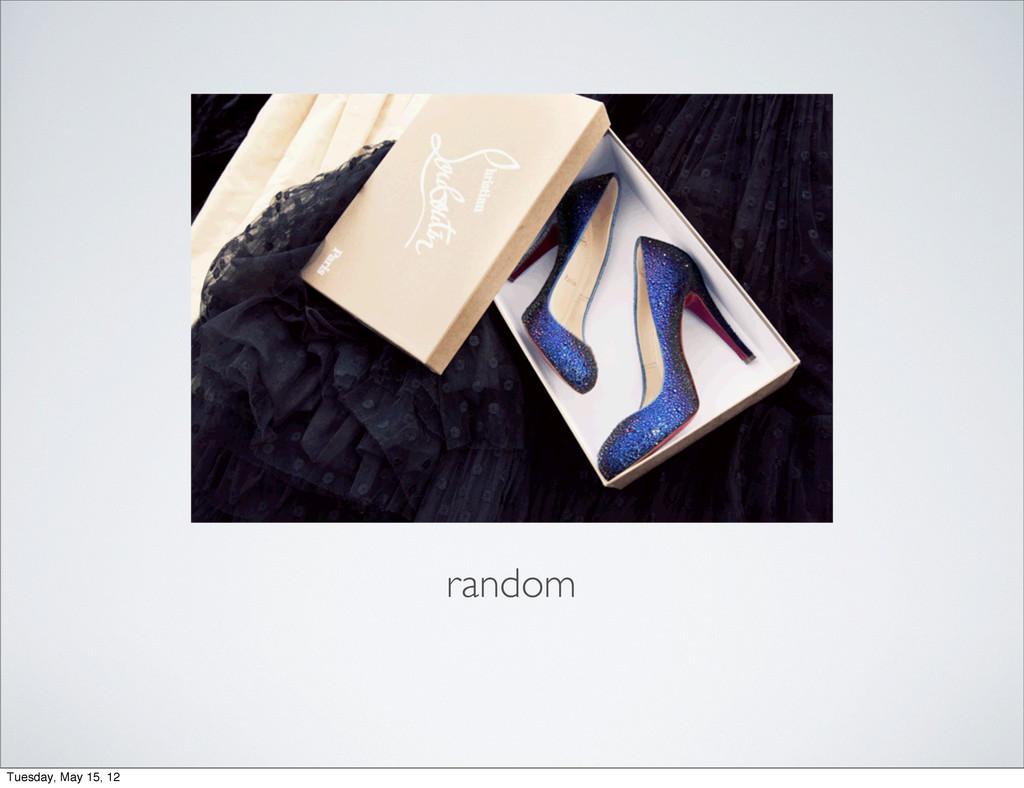 random Tuesday, May 15, 12
