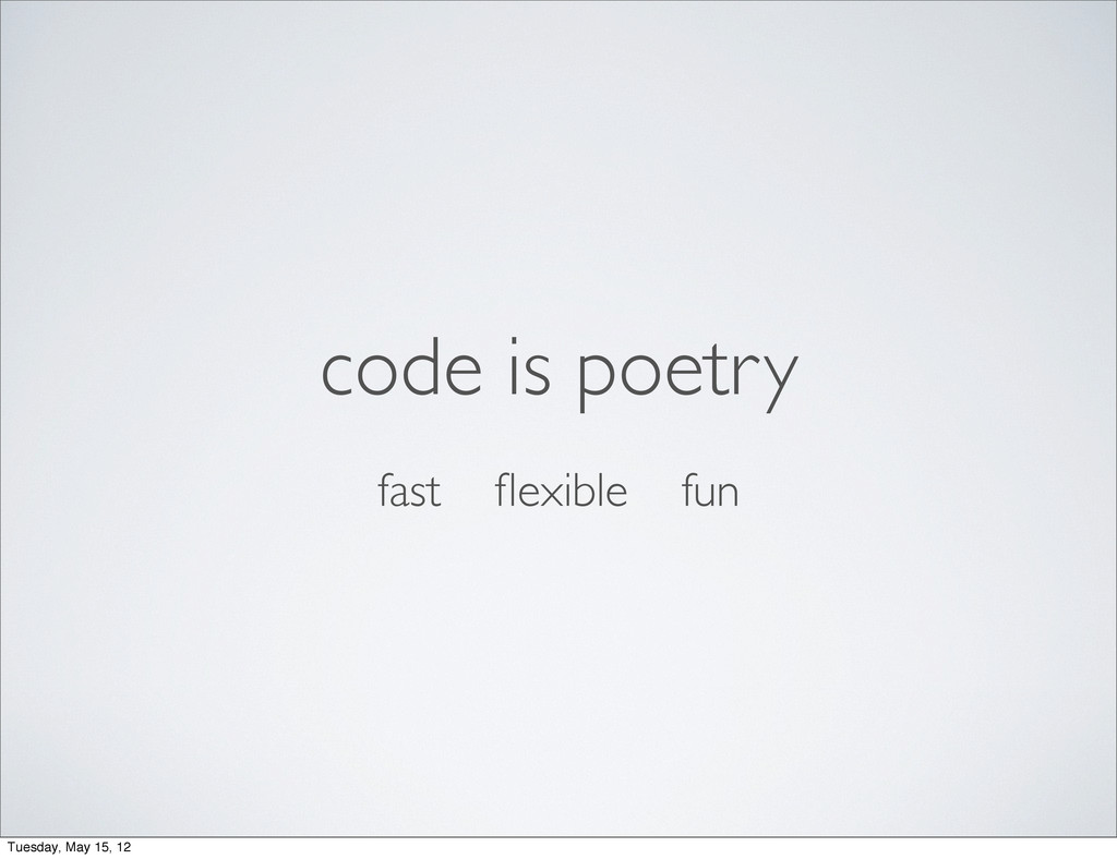 code is poetry fast flexible fun Tuesday, May 15...