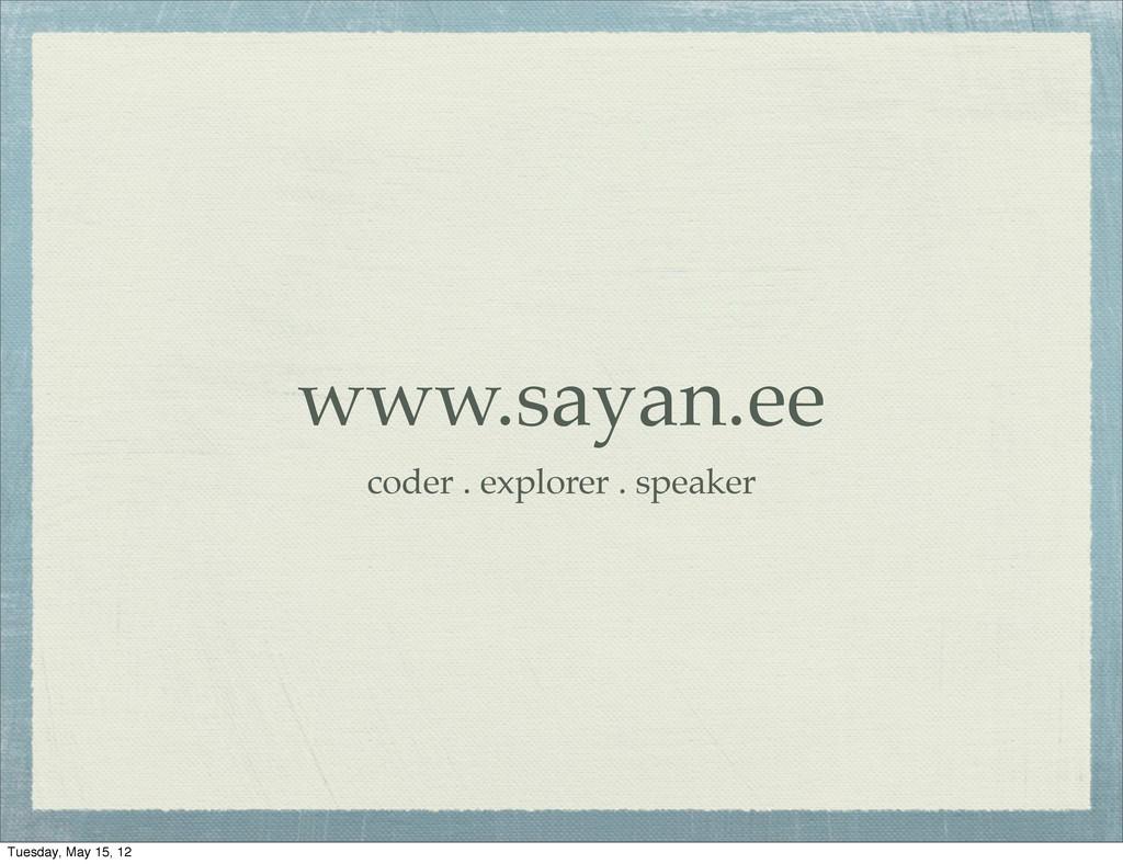 www.sayan.ee coder . explorer . speaker Tuesday...