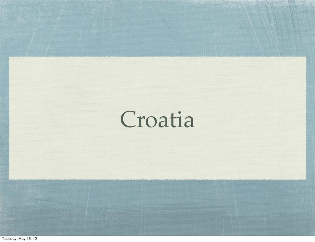 Croatia Tuesday, May 15, 12