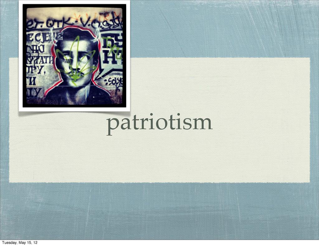 patriotism Tuesday, May 15, 12