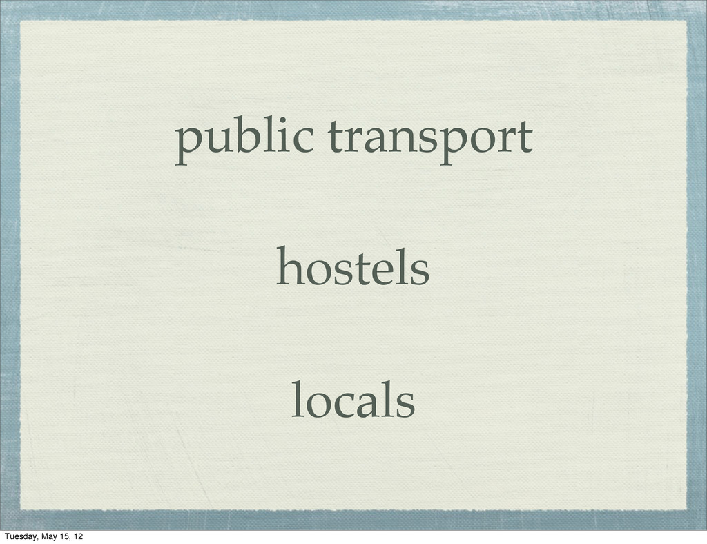 public transport hostels locals Tuesday, May 15...