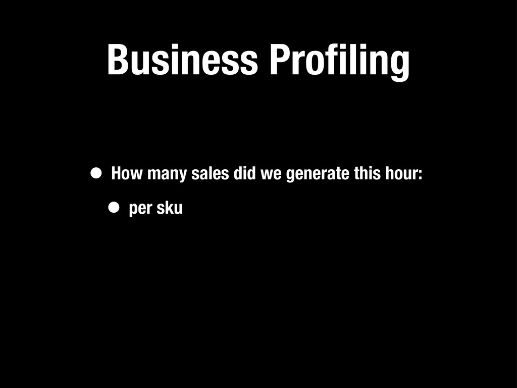 Business Profiling • How many sales did we gener...