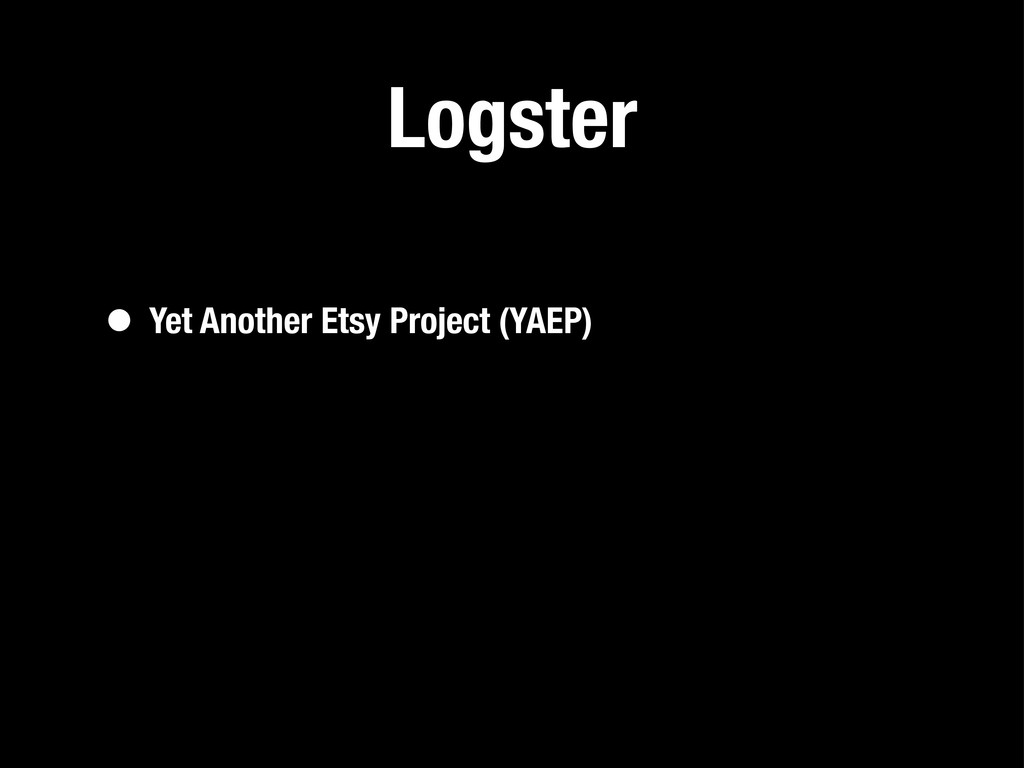 Logster • Yet Another Etsy Project (YAEP)
