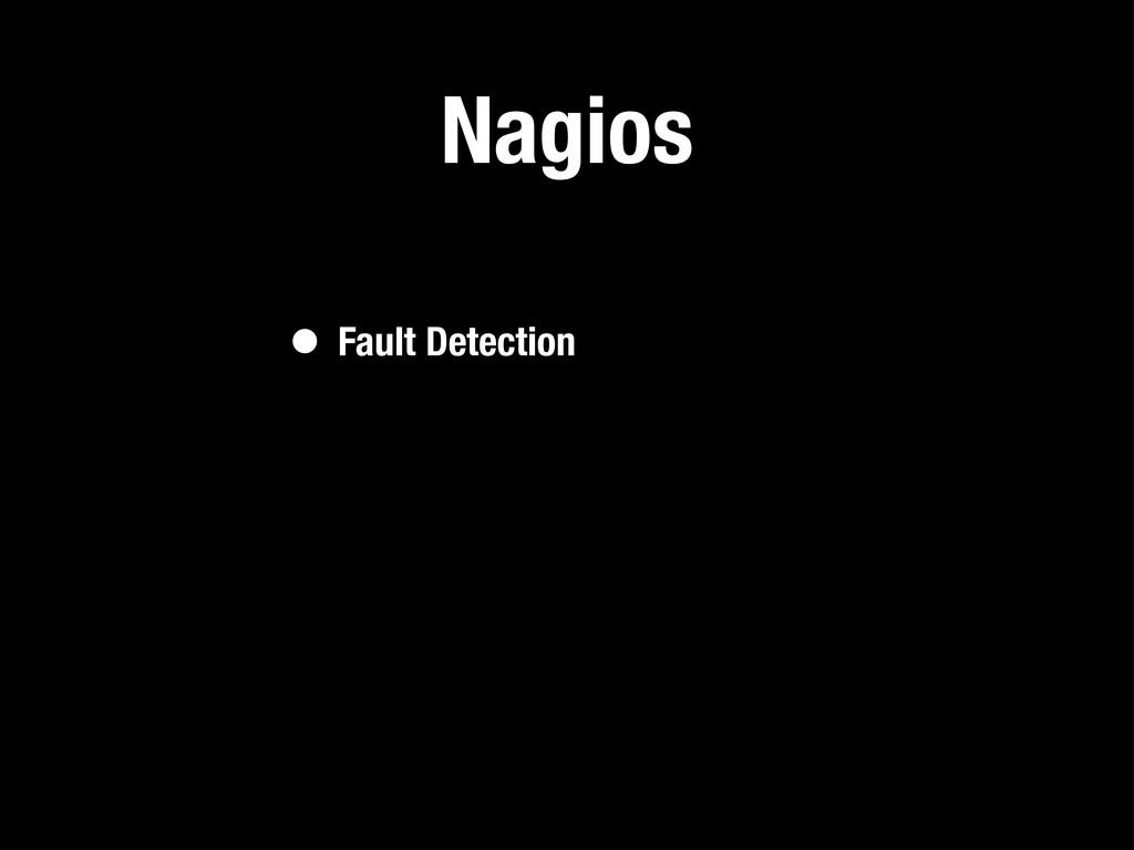 Nagios • Fault Detection