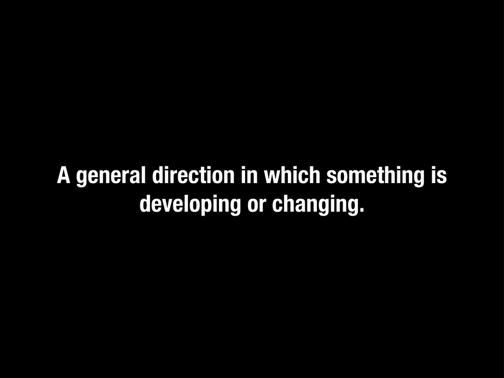 A general direction in which something is devel...