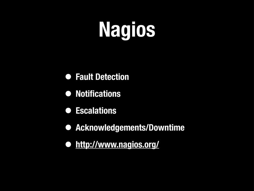Nagios • Fault Detection • Notifications • Escal...