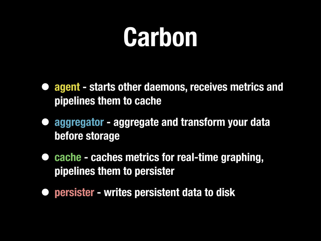 Carbon • agent - starts other daemons, receives...