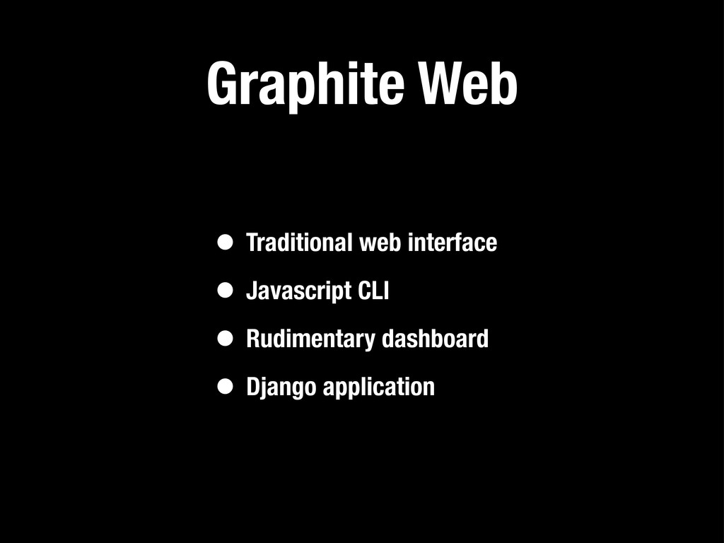 Graphite Web • Traditional web interface • Java...