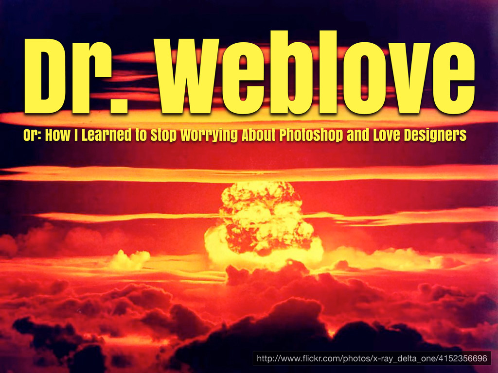 Dr. Weblove Or: How I Learned to Stop Worrying ...