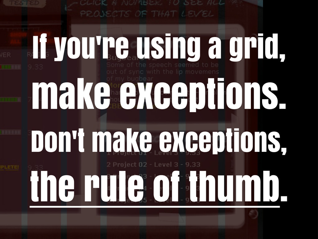 If you're using a grid, make exceptions. Don't ...