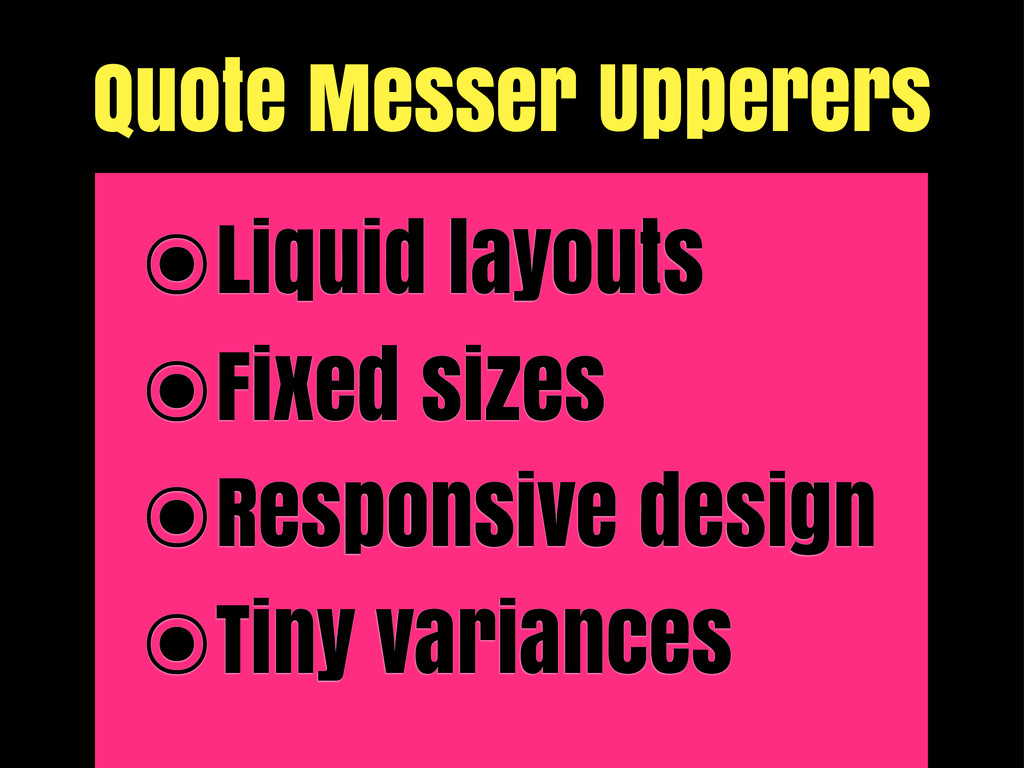 Quote Messer Upperers ๏Liquid layouts ๏Fixed si...