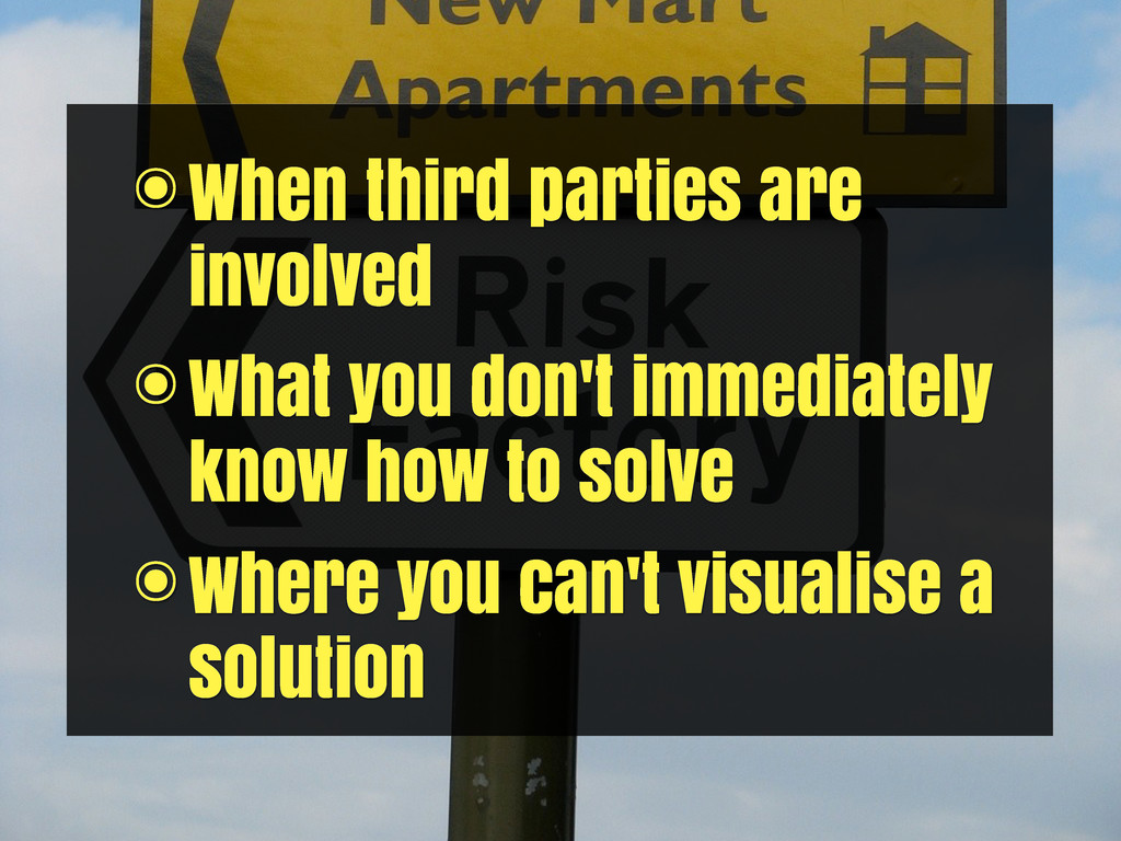 ๏When third parties are involved ๏What you don'...