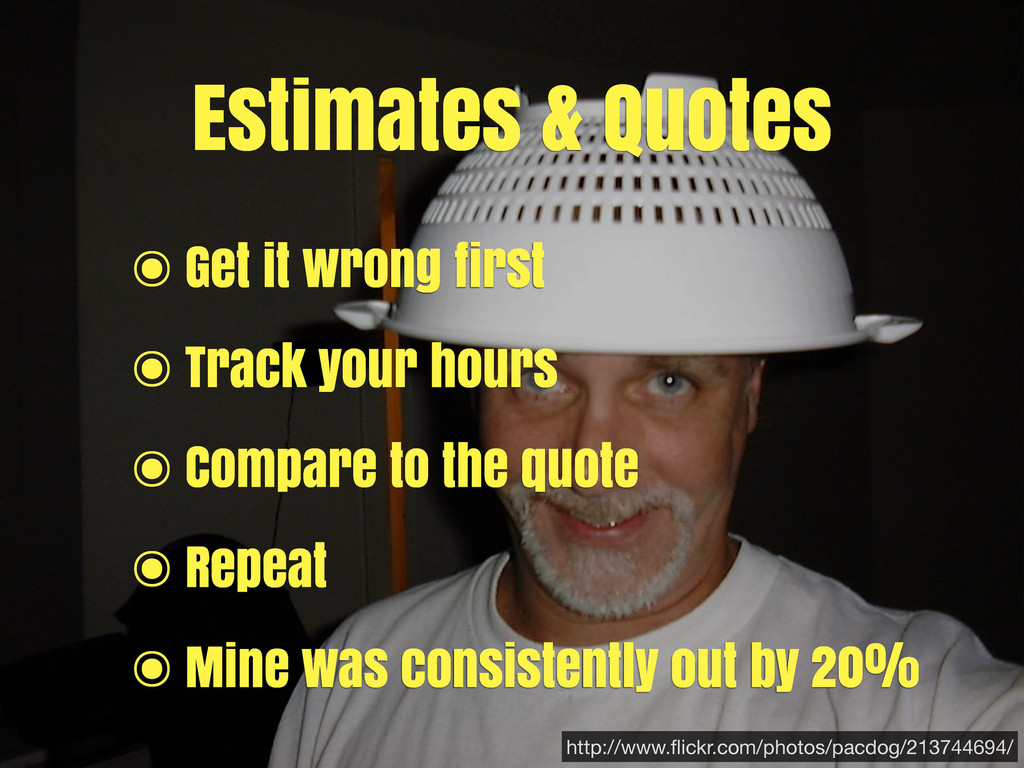 Estimates & Quotes ๏ Get it wrong first ๏ Track...