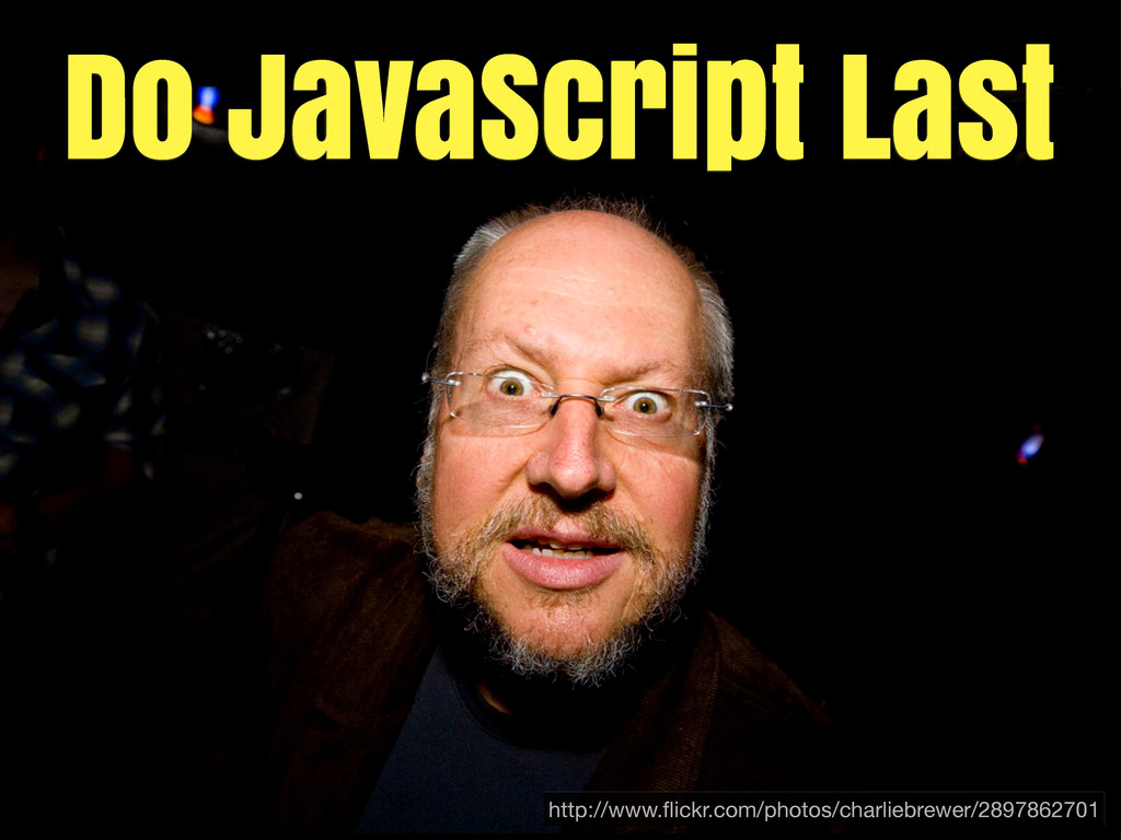 Do JavaScript Last http://www.flickr.com/photos/...