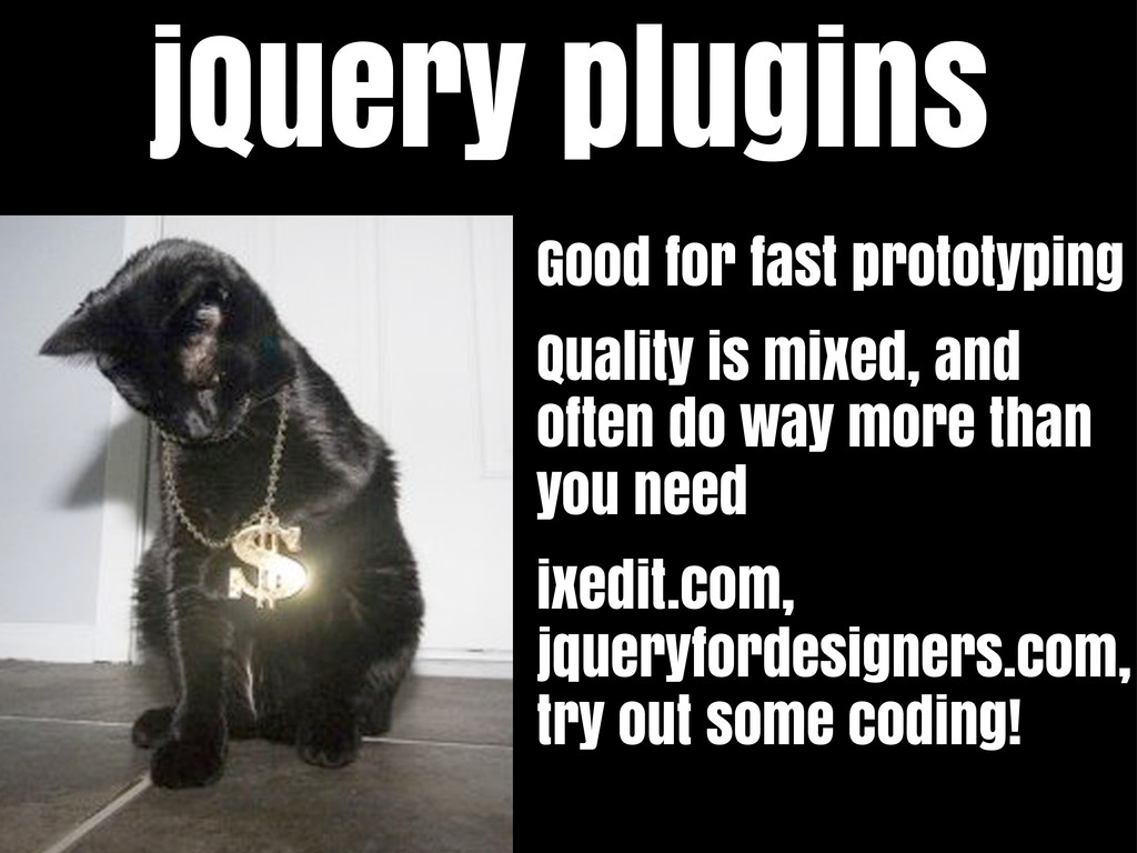 jQuery plugins Good for fast prototyping Qualit...