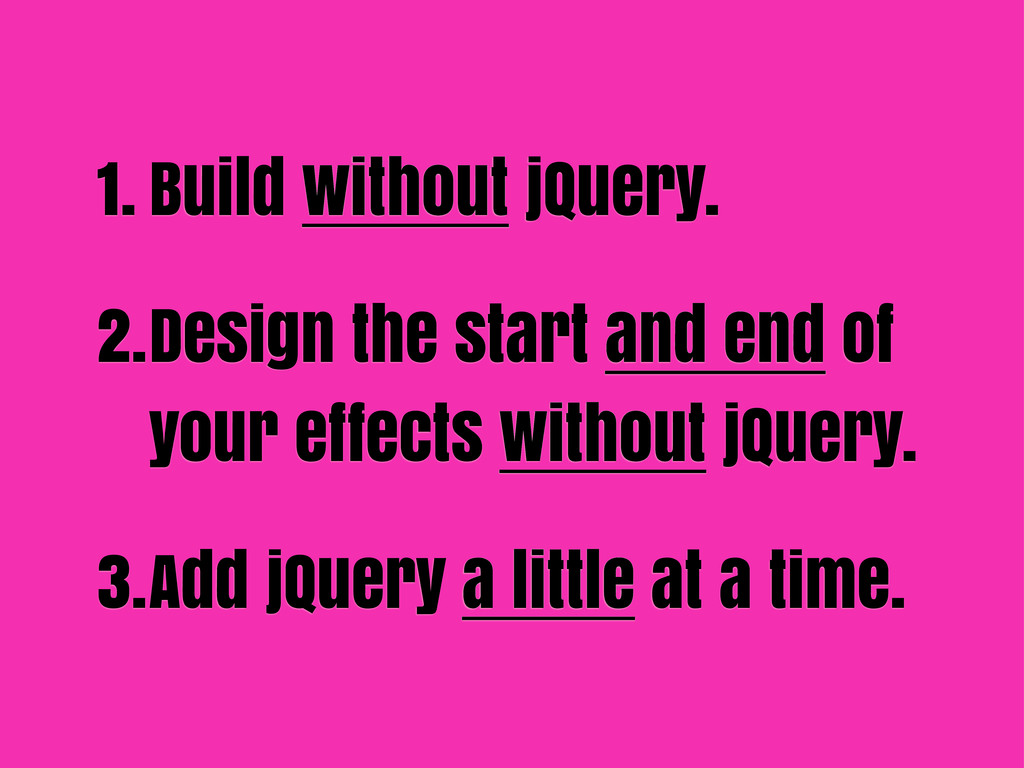 1. Build without jQuery. 2.Design the start and...