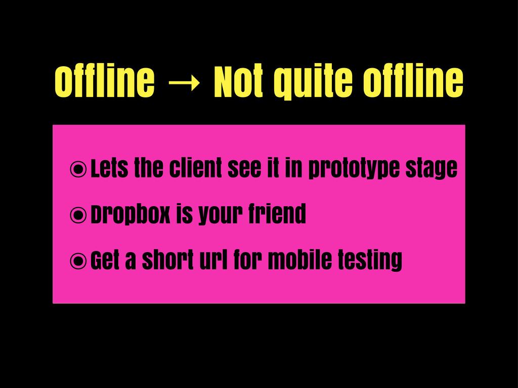 Offline → Not quite offline ๏Lets the client se...