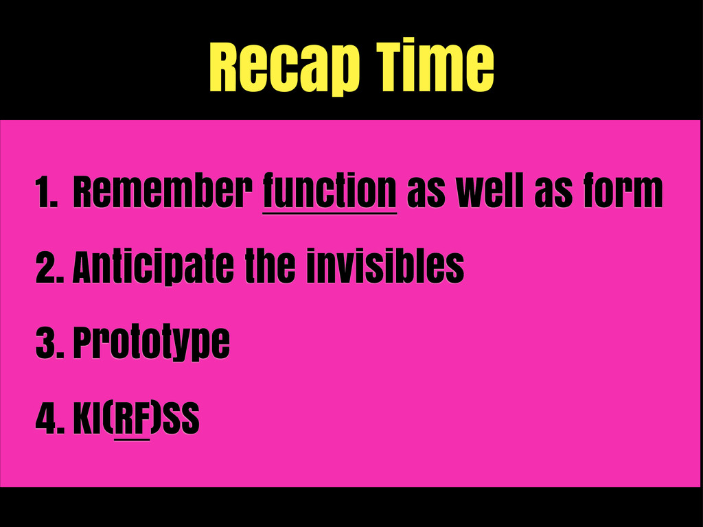 Recap Time 1. Remember function as well as form...