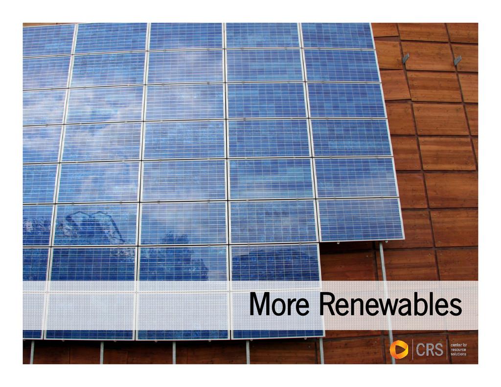 More Renewables o e e e ab es