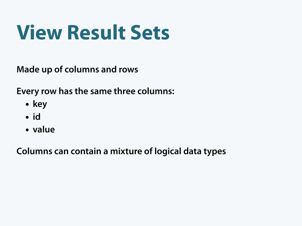 View Result Sets Made up of columns and rows Ev...
