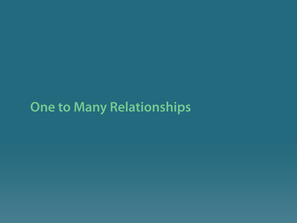 One to Many Relationships