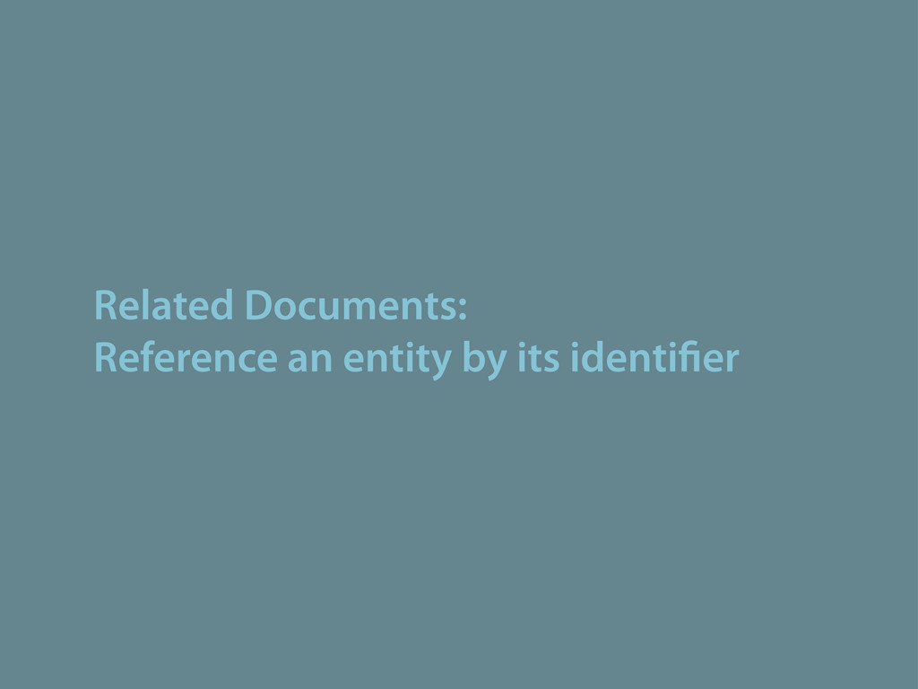 Related Documents: Reference an entity by its i...