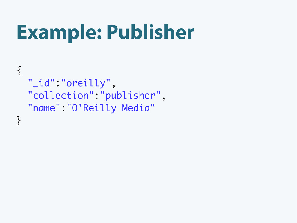 """Example: Publisher { """"_id"""":""""oreilly"""", """"collecti..."""