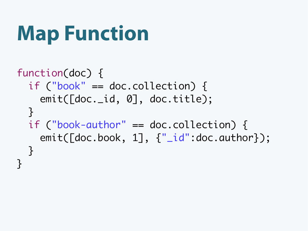 """function(doc) { if (""""book"""" == doc.collection) {..."""