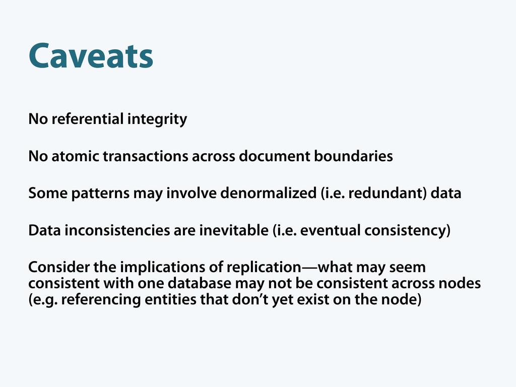 Caveats No referential integrity No atomic tran...
