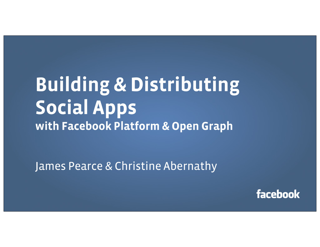 Building & Distributing Social Apps with Facebo...