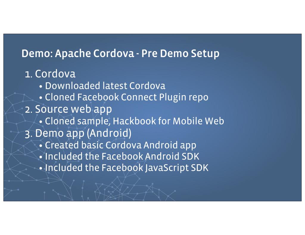 Demo: Apache Cordova - Pre Demo Setup 1. Cordov...