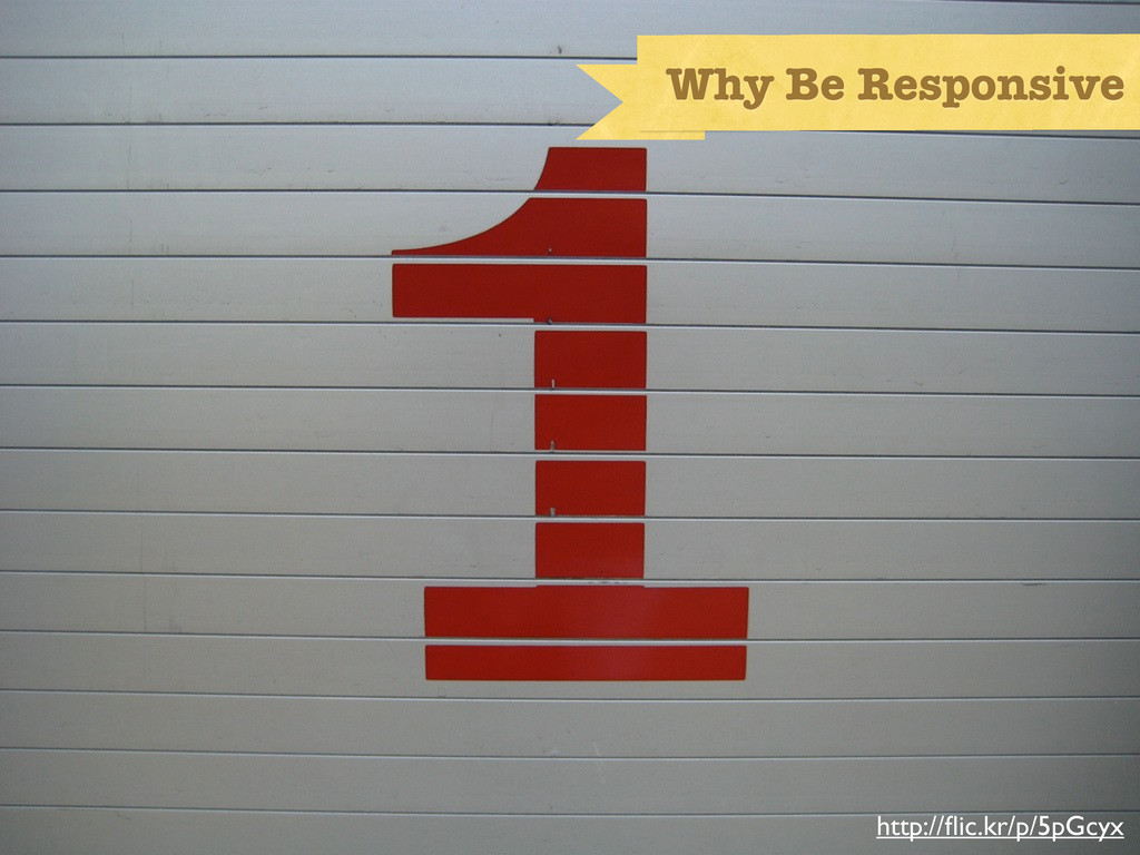 One... http://flic.kr/p/5pGcyx Why Be Responsive