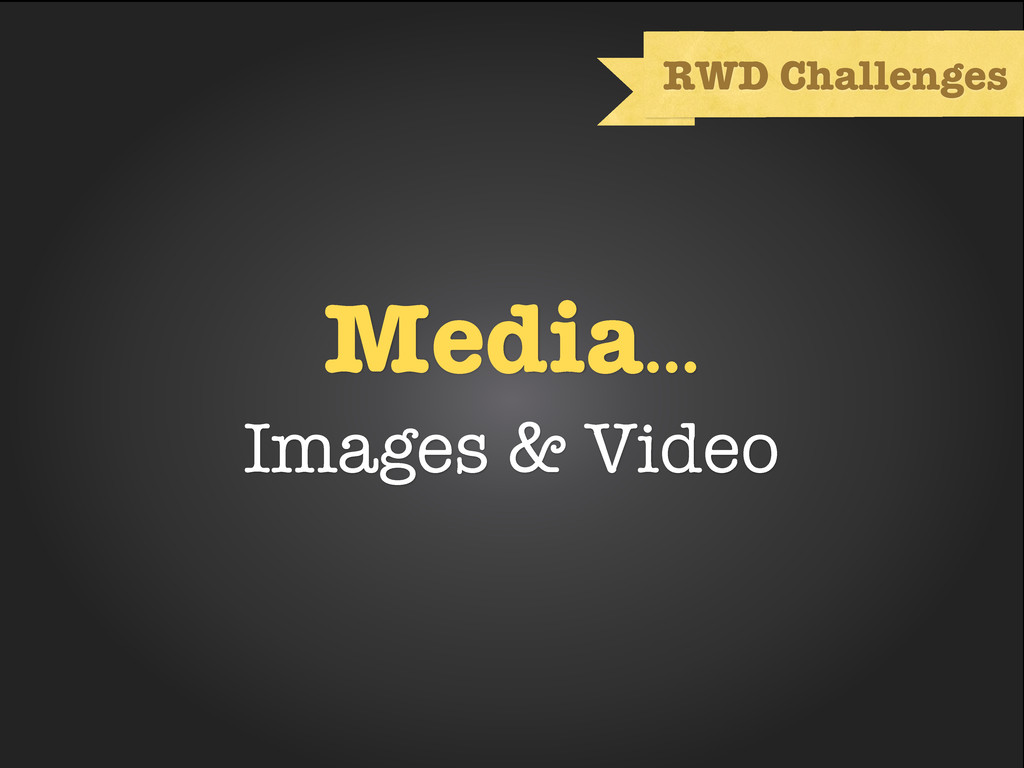 Media... Images & Video RWD Challenges
