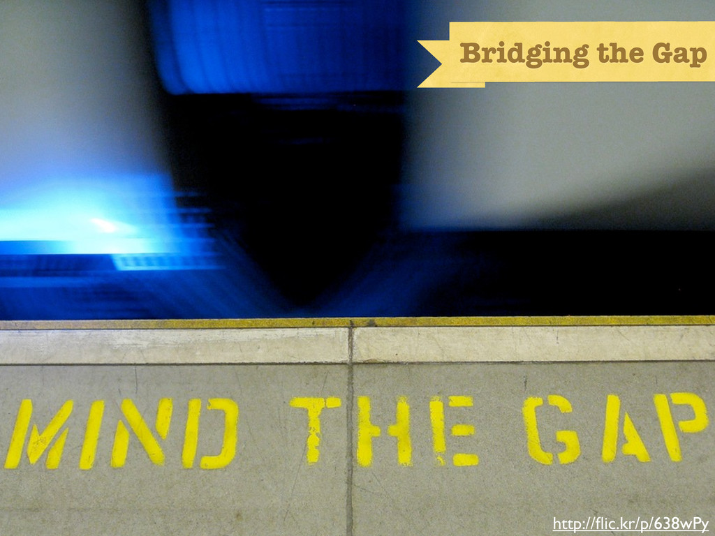 Mind the Gap http://flic.kr/p/638wPy Bridging th...