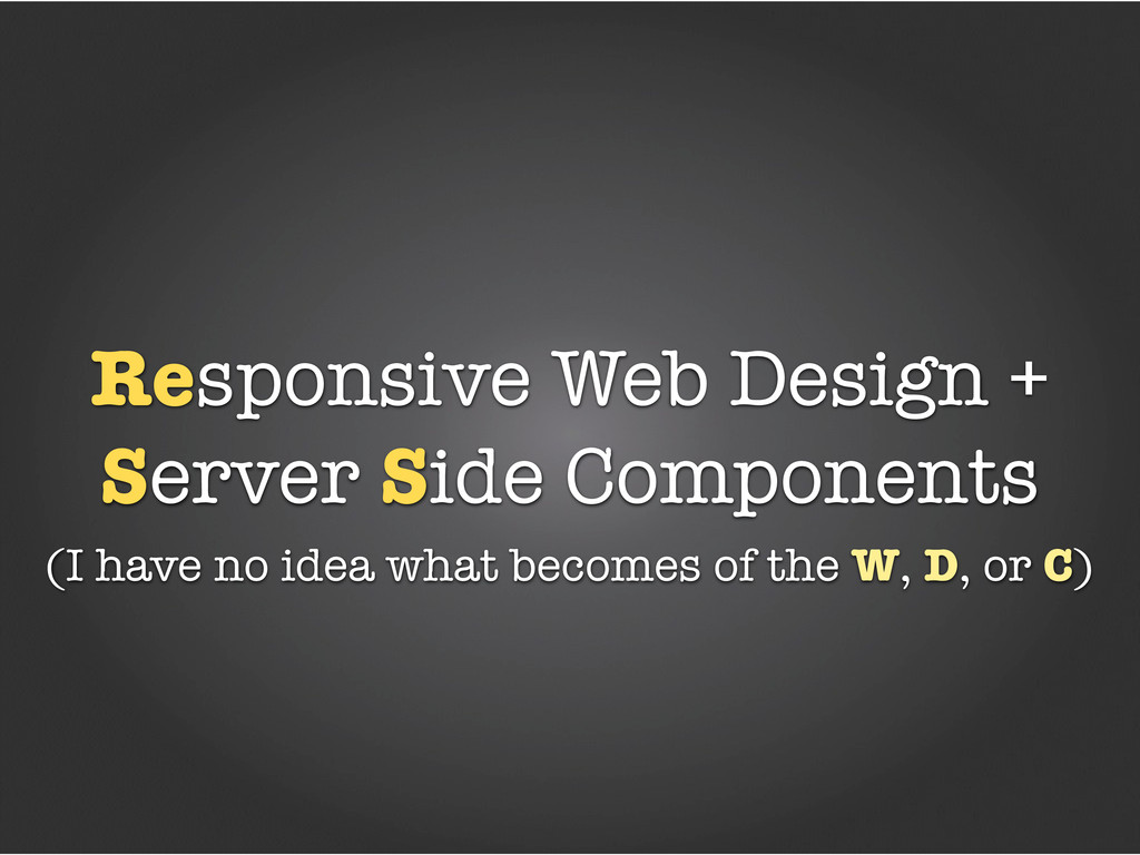 Responsive Web Design + Server Side Components ...