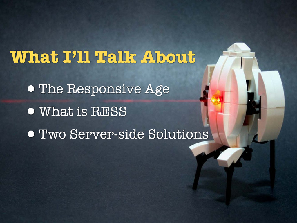 What I'll Talk About •The Responsive Age •What ...