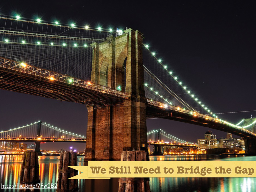 bridge We Still Need to Bridge the Gap http://fl...