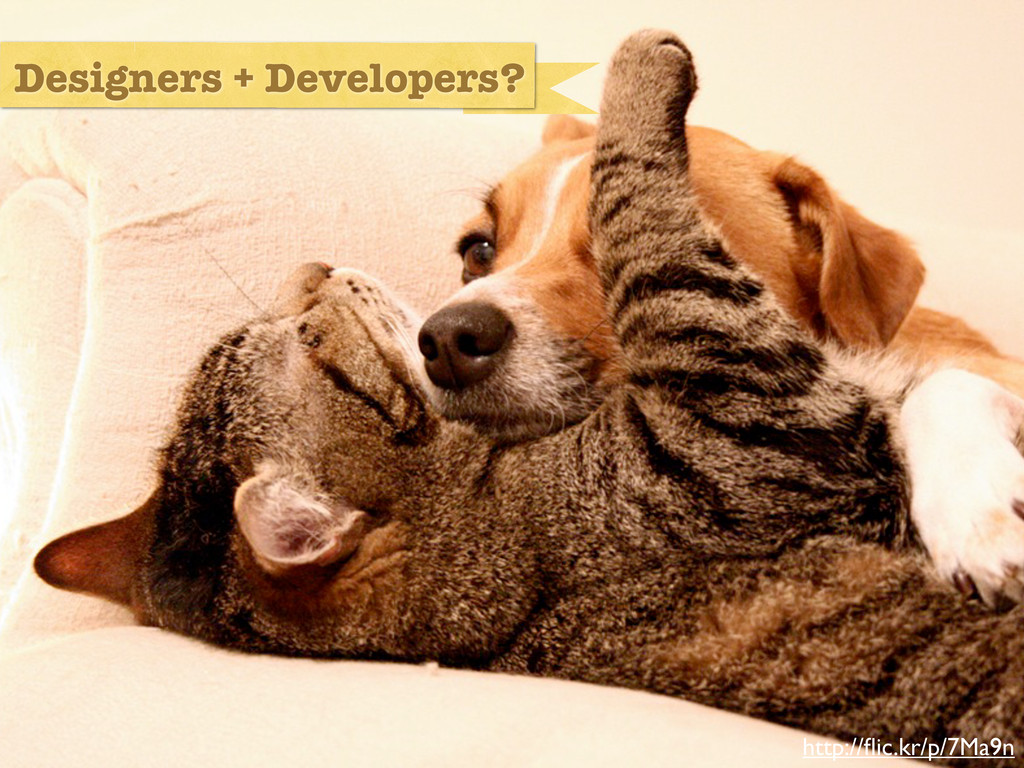 developers and designers Designers + Developers...