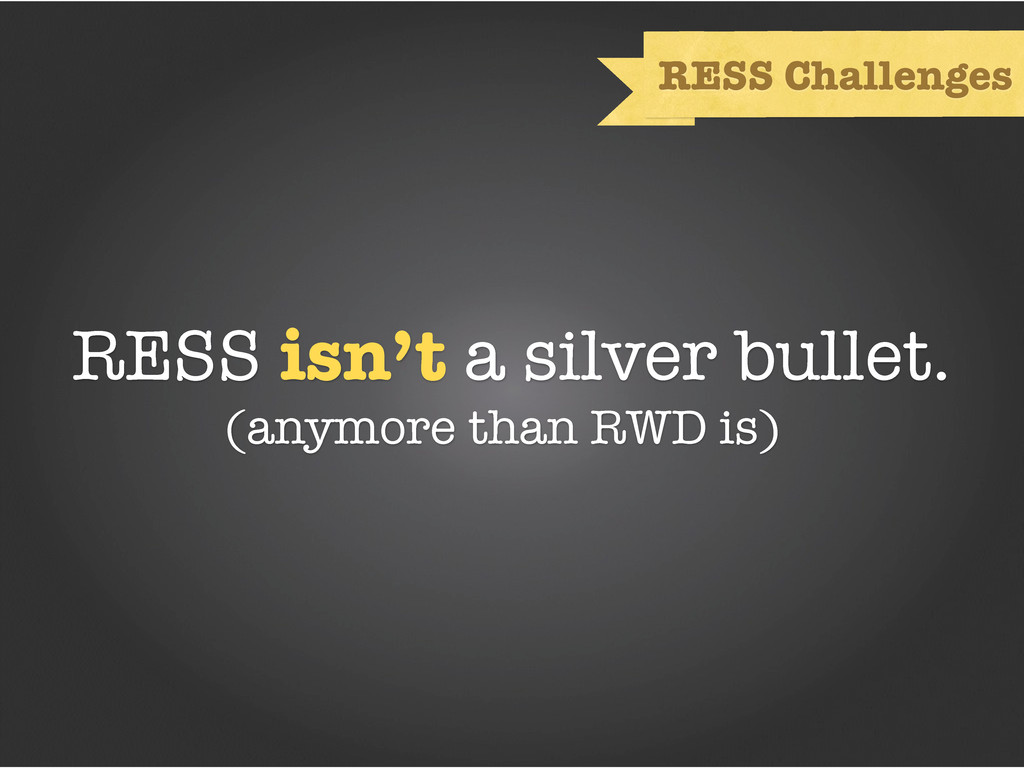 RESS isn't a silver bullet. (anymore than RWD i...