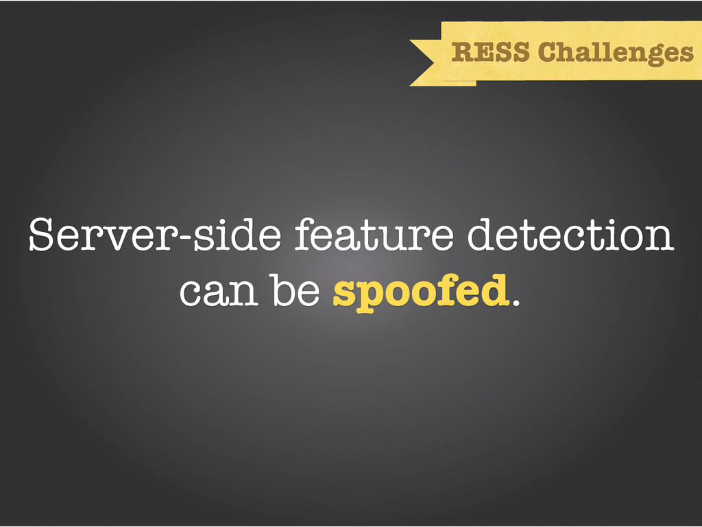 Server-side feature detection can be spoofed. R...