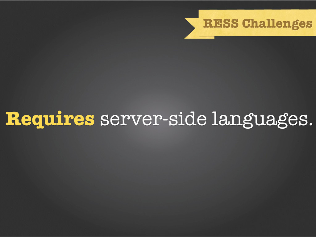 Requires server-side languages. RESS Challenges