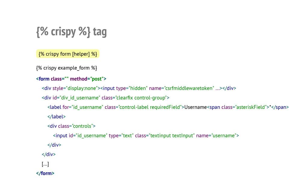 {% crispy %} tag {% crispy form [helper] %} {% ...