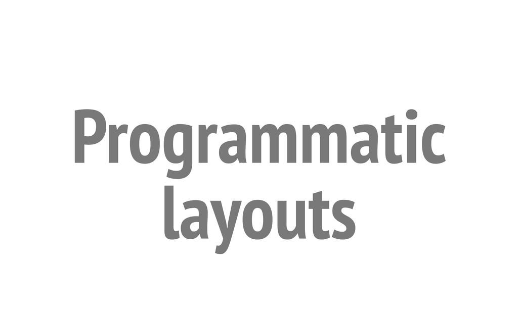 Programmatic layouts