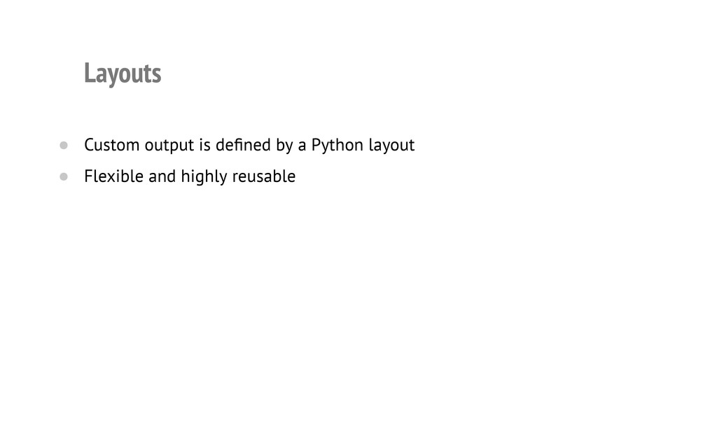 Layouts Custom output is defined by a Python la...